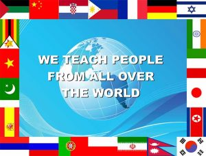 we teach people from all over the world